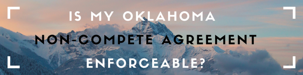 Is My Oklahoma Non Compete Agreement Enforceable